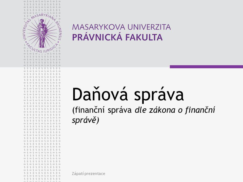 Daňová správa (finanční správa dle zákona o finanční správě) Zápatí prezentace