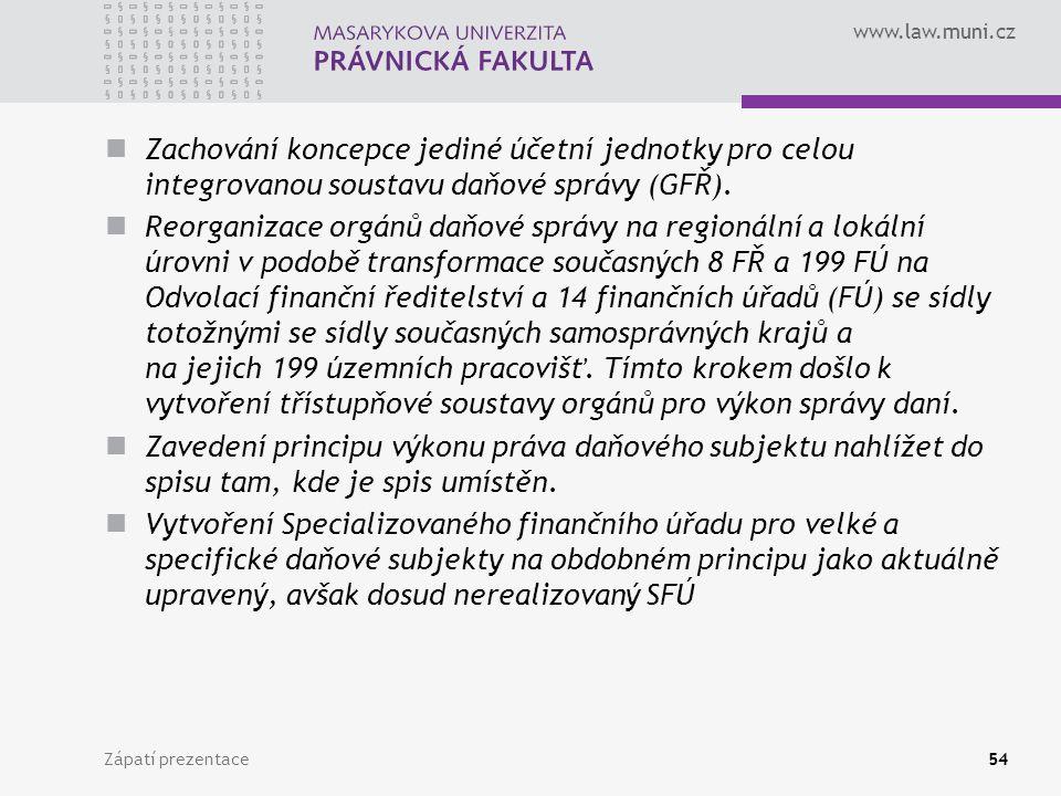www.law.muni.cz Zachování koncepce jediné účetní jednotky pro celou integrovanou soustavu daňové správy (GFŘ). Reorganizace orgánů daňové správy na re