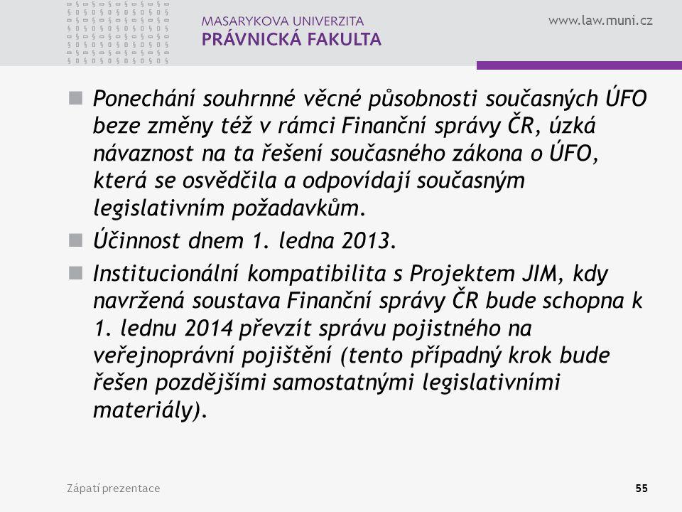 www.law.muni.cz Ponechání souhrnné věcné působnosti současných ÚFO beze změny též v rámci Finanční správy ČR, úzká návaznost na ta řešení současného zákona o ÚFO, která se osvědčila a odpovídají současným legislativním požadavkům.