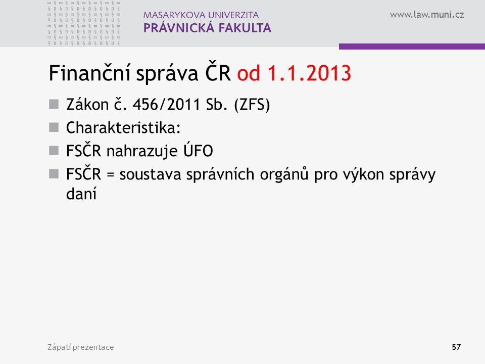 www.law.muni.cz Finanční správa ČR od 1.1.2013 Zákon č. 456/2011 Sb. (ZFS) Charakteristika: FSČR nahrazuje ÚFO FSČR = soustava správních orgánů pro vý