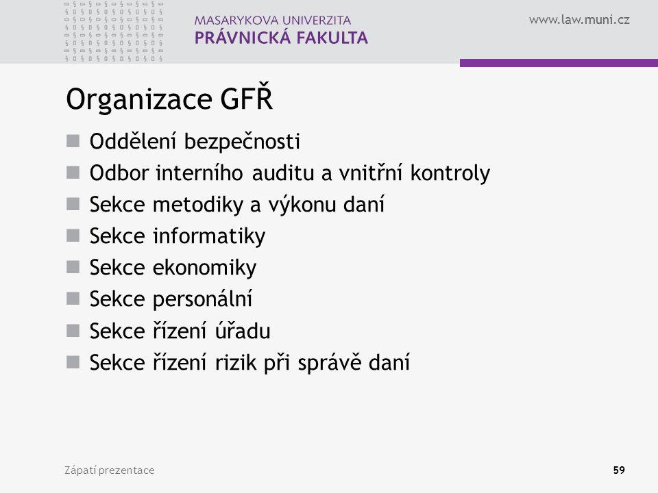 www.law.muni.cz Organizace GFŘ Oddělení bezpečnosti Odbor interního auditu a vnitřní kontroly Sekce metodiky a výkonu daní Sekce informatiky Sekce eko