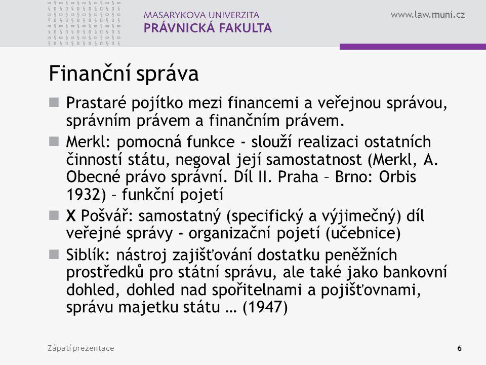 www.law.muni.cz Finanční správa Prastaré pojítko mezi financemi a veřejnou správou, správním právem a finančním právem. Merkl: pomocná funkce - slouží