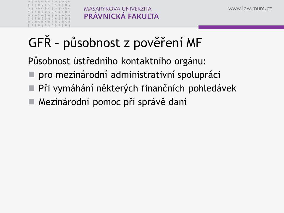 www.law.muni.cz GFŘ – působnost z pověření MF Působnost ústředního kontaktního orgánu: pro mezinárodní administrativní spolupráci Při vymáhání některý