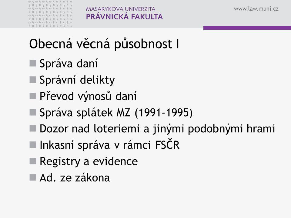 www.law.muni.cz Obecná věcná působnost I Správa daní Správní delikty Převod výnosů daní Správa splátek MZ (1991-1995) Dozor nad loteriemi a jinými podobnými hrami Inkasní správa v rámci FSČR Registry a evidence Ad.