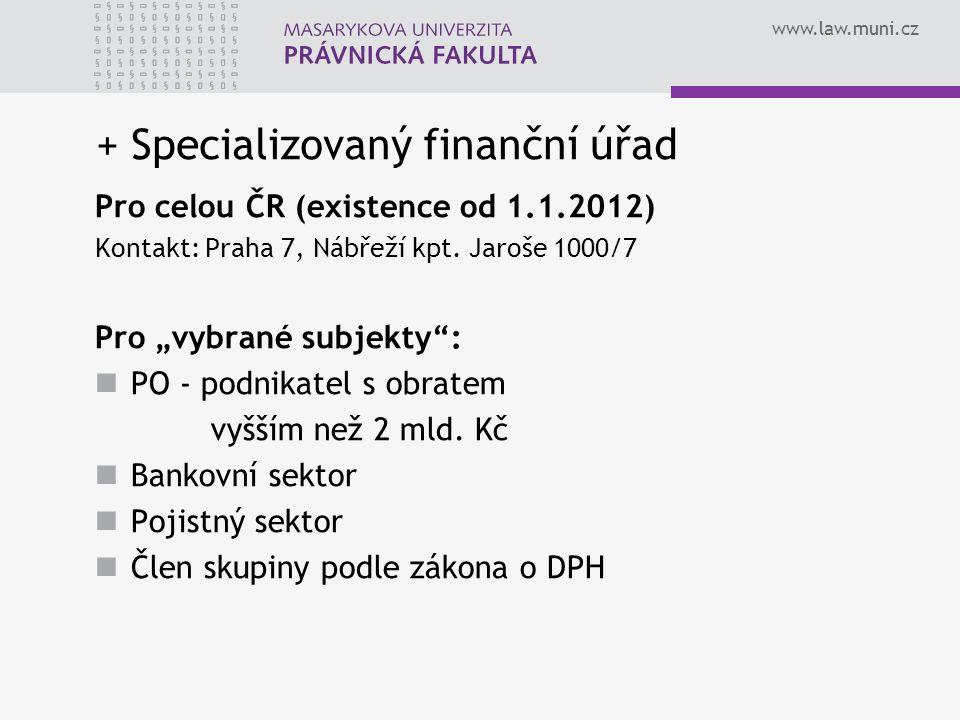 www.law.muni.cz + Specializovaný finanční úřad Pro celou ČR (existence od 1.1.2012) Kontakt: Praha 7, Nábřeží kpt.