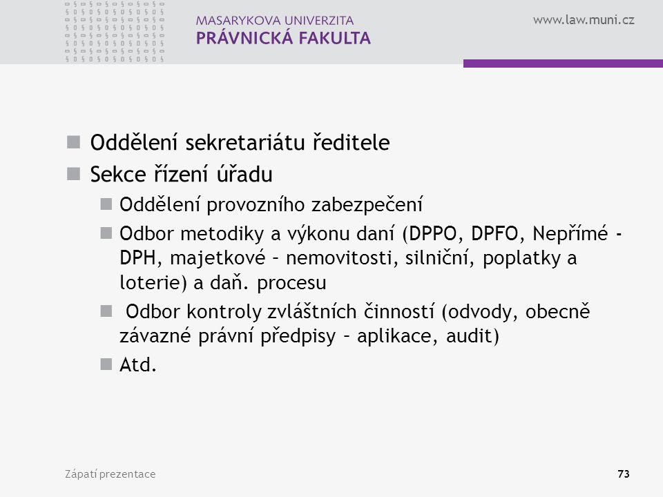 www.law.muni.cz Oddělení sekretariátu ředitele Sekce řízení úřadu Oddělení provozního zabezpečení Odbor metodiky a výkonu daní (DPPO, DPFO, Nepřímé - DPH, majetkové – nemovitosti, silniční, poplatky a loterie) a daň.