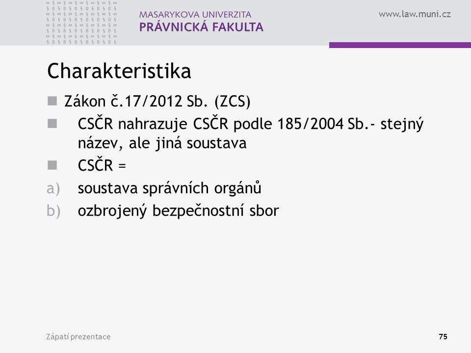 www.law.muni.cz Charakteristika Zákon č.17/2012 Sb. (ZCS) CSČR nahrazuje CSČR podle 185/2004 Sb.- stejný název, ale jiná soustava CSČR = a)soustava sp