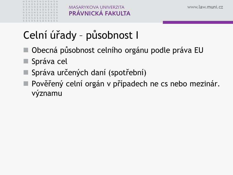 www.law.muni.cz Celní úřady – působnost I Obecná působnost celního orgánu podle práva EU Správa cel Správa určených daní (spotřební) Pověřený celní or