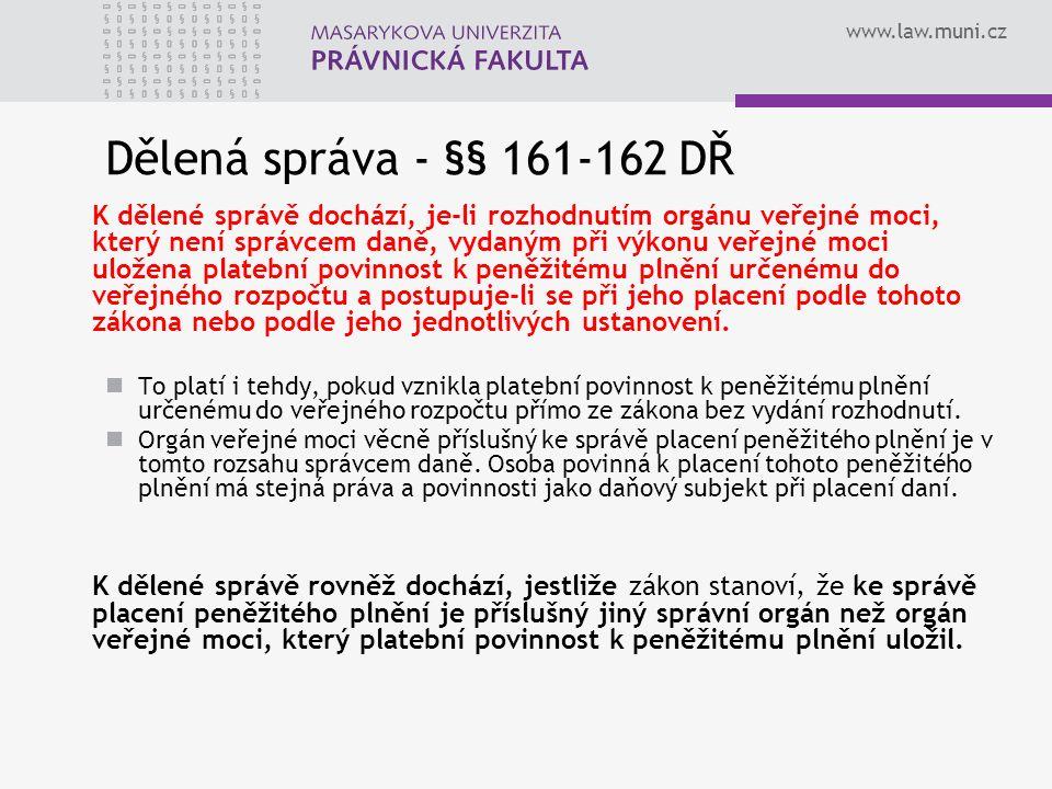 www.law.muni.cz Dělená správa - §§ 161-162 DŘ K dělené správě dochází, je-li rozhodnutím orgánu veřejné moci, který není správcem daně, vydaným při vý