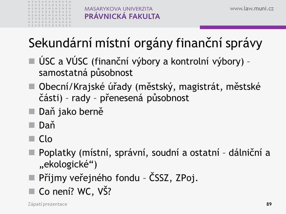 www.law.muni.cz Sekundární místní orgány finanční správy ÚSC a VÚSC (finanční výbory a kontrolní výbory) – samostatná působnost Obecní/Krajské úřady (