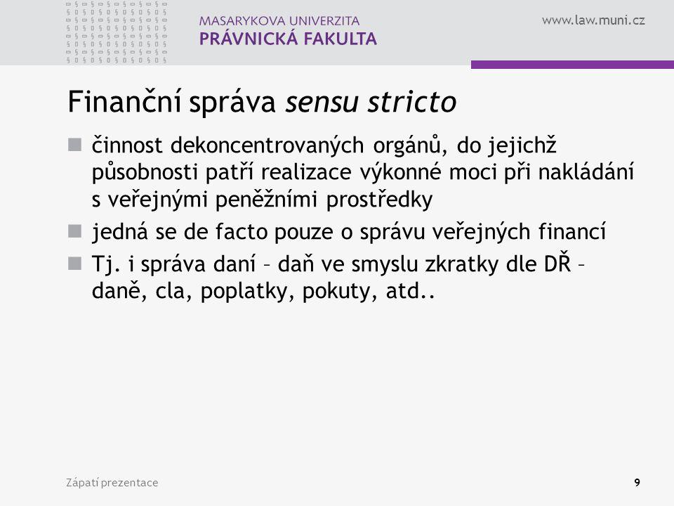 www.law.muni.cz Finanční správa sensu stricto činnost dekoncentrovaných orgánů, do jejichž působnosti patří realizace výkonné moci při nakládání s veř