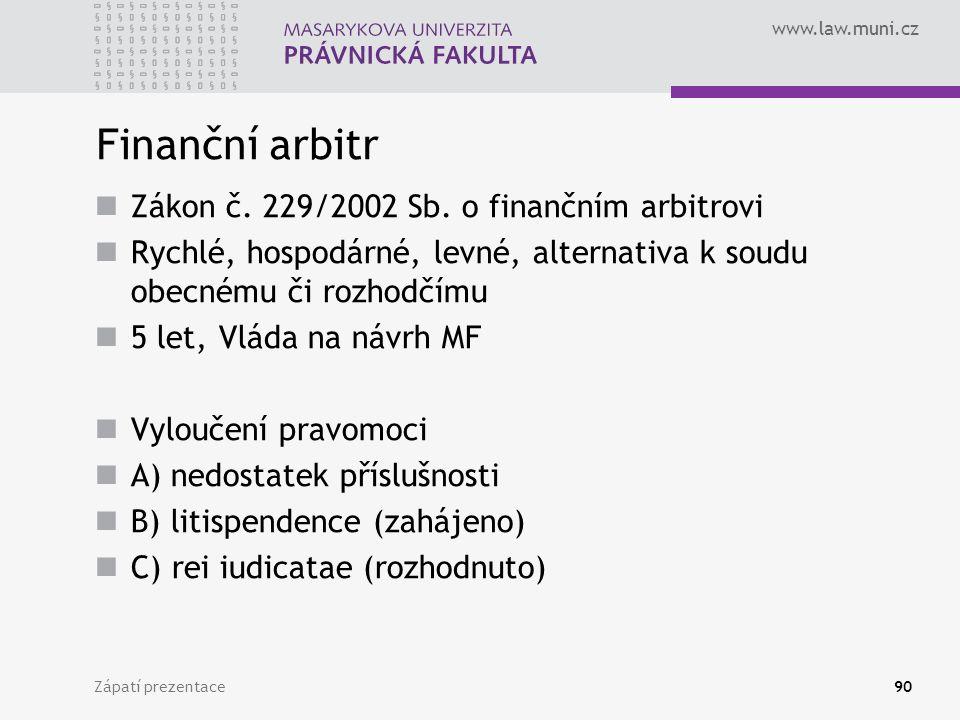 www.law.muni.cz Finanční arbitr Zákon č. 229/2002 Sb. o finančním arbitrovi Rychlé, hospodárné, levné, alternativa k soudu obecnému či rozhodčímu 5 le