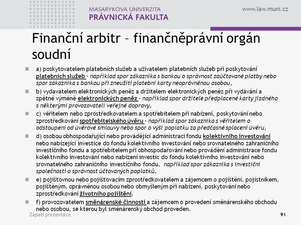 www.law.muni.cz Finanční arbitr – finančněprávní orgán soudní a) poskytovatelem platebních služeb a uživatelem platebních služeb při poskytování plate