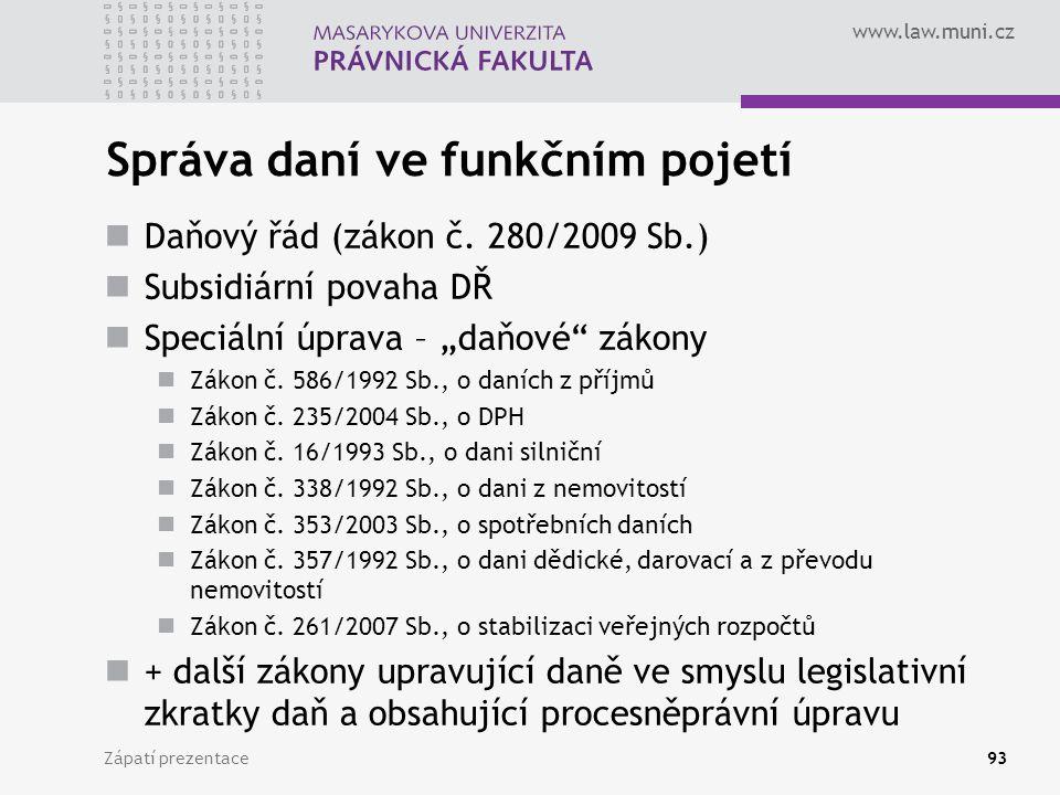 """www.law.muni.cz Správa daní ve funkčním pojetí Daňový řád (zákon č. 280/2009 Sb.) Subsidiární povaha DŘ Speciální úprava – """"daňové"""" zákony Zákon č. 58"""