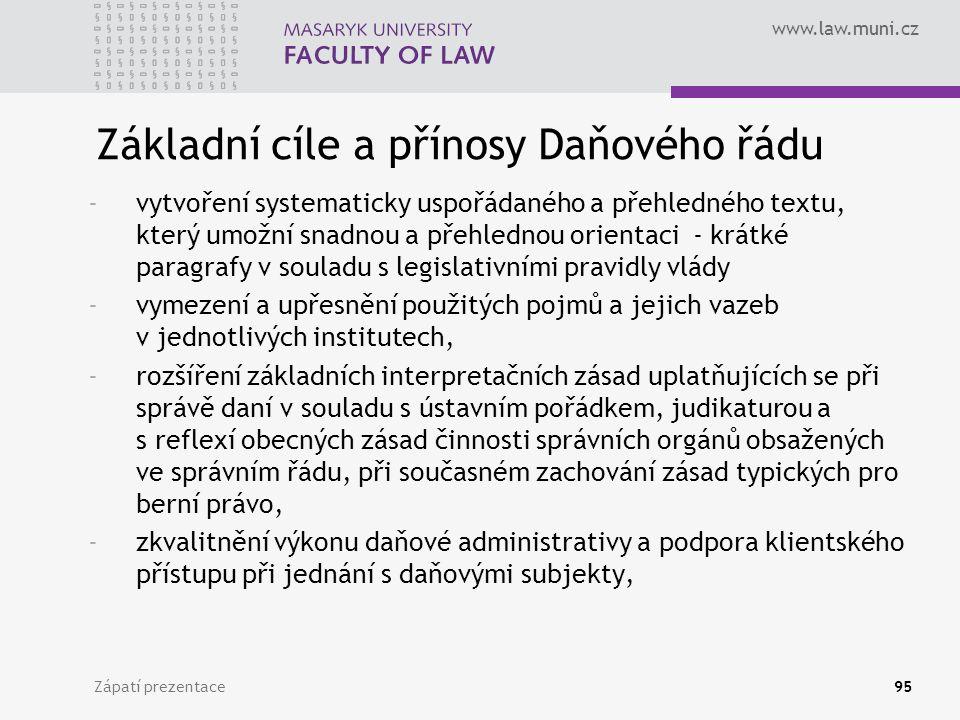 www.law.muni.cz Zápatí prezentace95 Základní cíle a přínosy Daňového řádu -vytvoření systematicky uspořádaného a přehledného textu, který umožní snadn