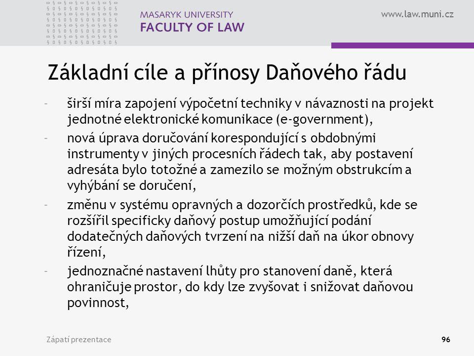 www.law.muni.cz Zápatí prezentace96 Základní cíle a přínosy Daňového řádu -širší míra zapojení výpočetní techniky v návaznosti na projekt jednotné ele