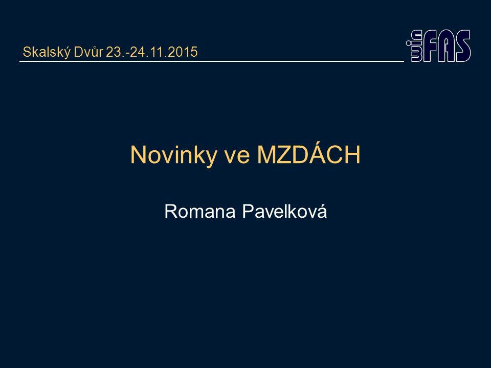Romana Pavelková Skalský Dvůr 23.-24.11.2015 Novinky ve MZDÁCH