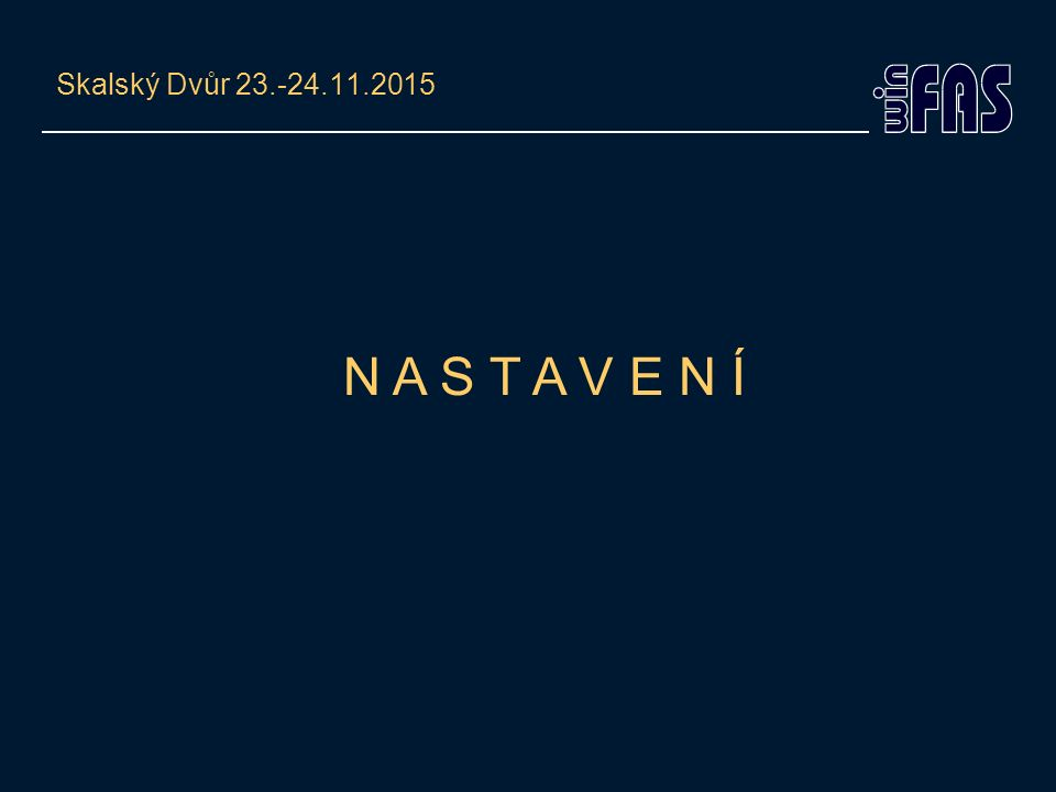 N A S T A V E N Í Skalský Dvůr 23.-24.11.2015