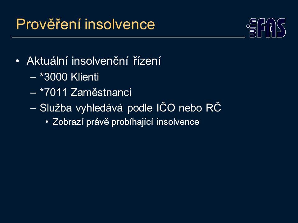 Prověření insolvence Aktuální insolvenční řízení –*3000 Klienti –*7011 Zaměstnanci –Služba vyhledává podle IČO nebo RČ Zobrazí právě probíhající insolvence