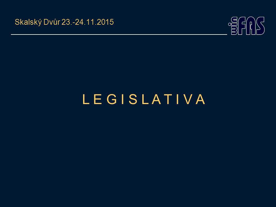 Skalský Dvůr 23.-24.11.2015 L E G I S L A T I V A