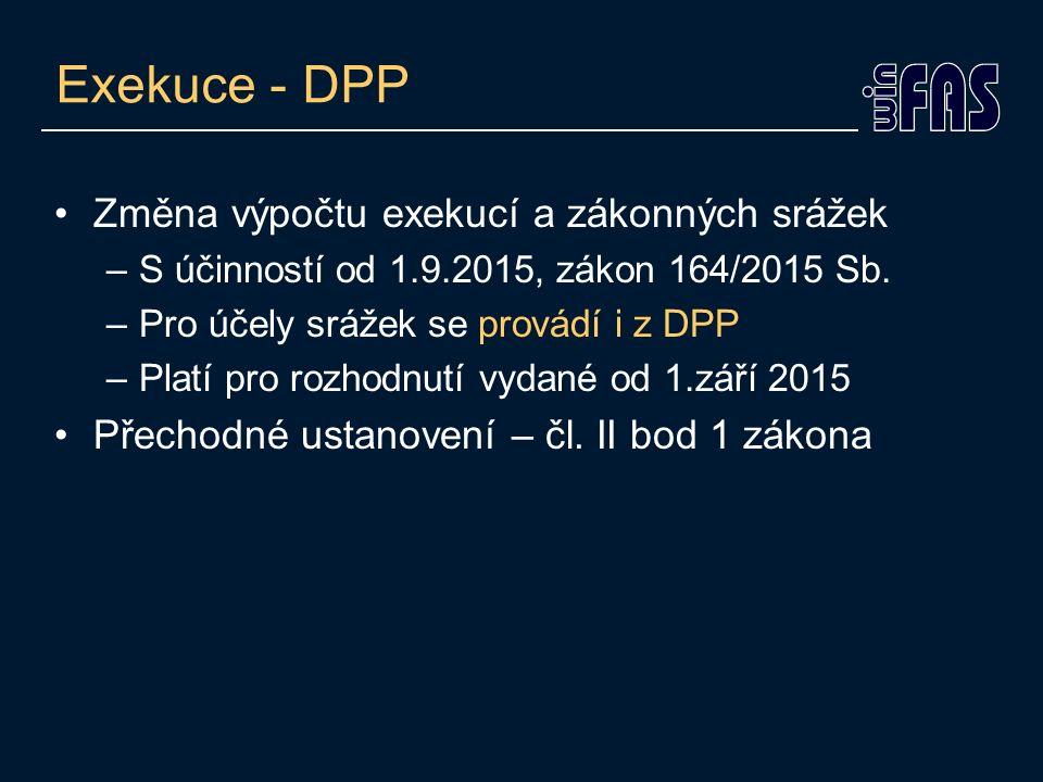 Exekuce - DPP Změna výpočtu exekucí a zákonných srážek –S účinností od 1.9.2015, zákon 164/2015 Sb. –Pro účely srážek se provádí i z DPP –Platí pro ro