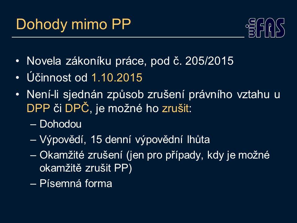 Dohody mimo PP Novela zákoníku práce, pod č. 205/2015 Účinnost od 1.10.2015 Není-li sjednán způsob zrušení právního vztahu u DPP či DPČ, je možné ho z