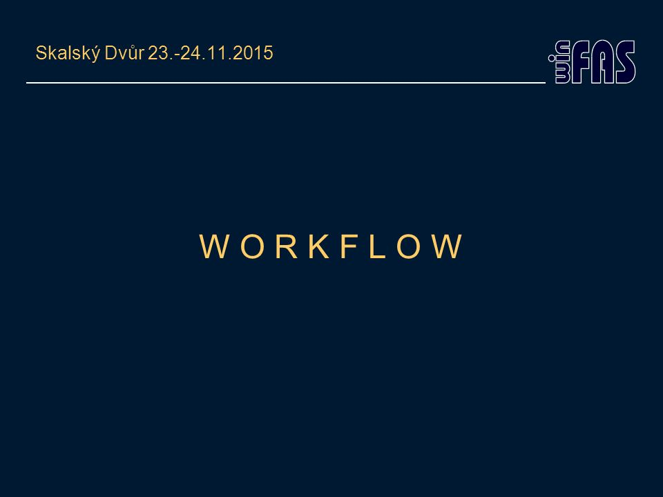 Skalský Dvůr 23.-24.11.2015 W O R K F L O W