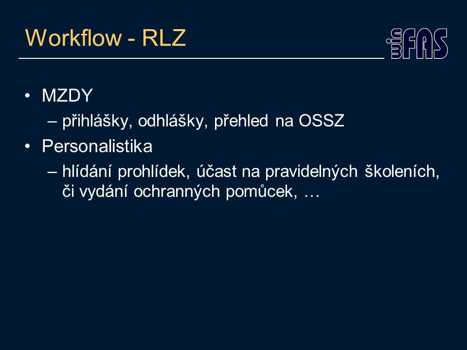 Workflow - RLZ MZDY –přihlášky, odhlášky, přehled na OSSZ Personalistika –hlídání prohlídek, účast na pravidelných školeních, či vydání ochranných pom