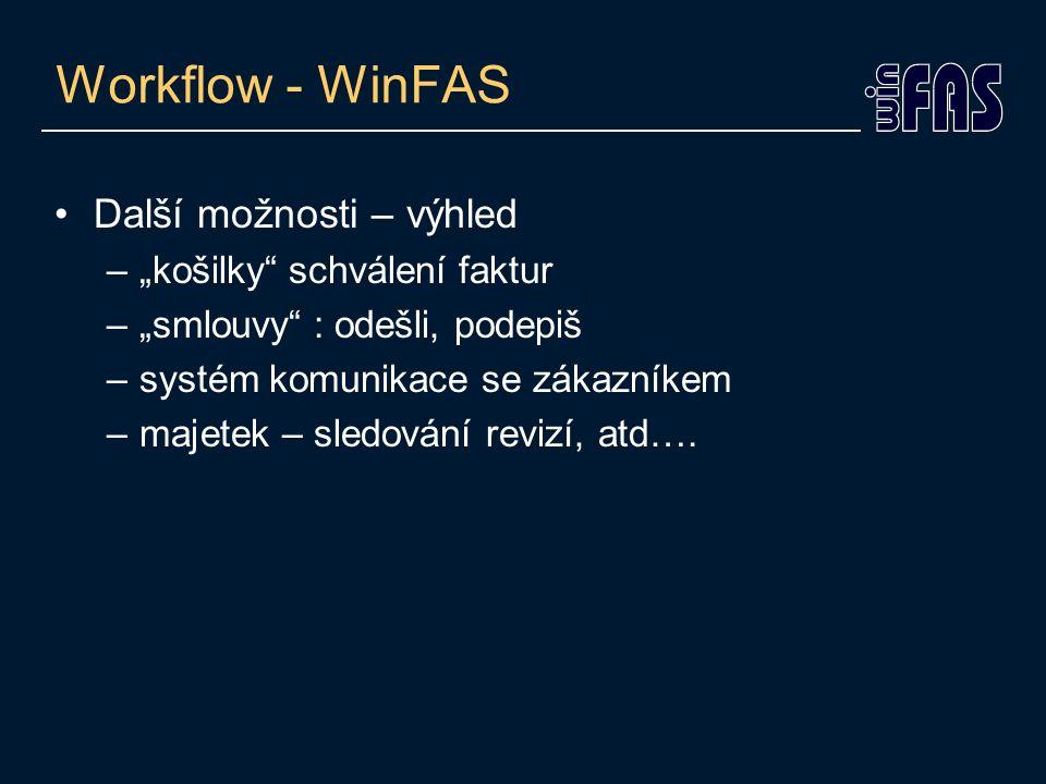 """Workflow - WinFAS Další možnosti – výhled –""""košilky schválení faktur –""""smlouvy : odešli, podepiš –systém komunikace se zákazníkem –majetek – sledování revizí, atd…."""