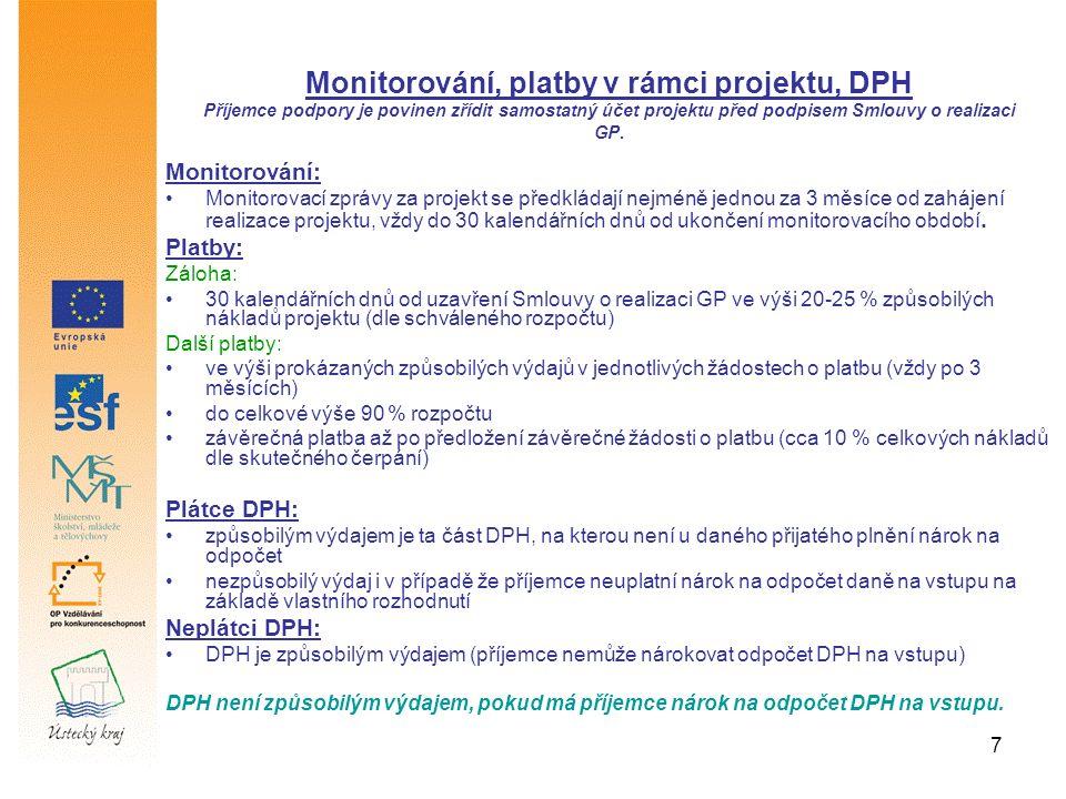 7 Monitorování: Monitorovací zprávy za projekt se předkládají nejméně jednou za 3 měsíce od zahájení realizace projektu, vždy do 30 kalendářních dnů od ukončení monitorovacího období.