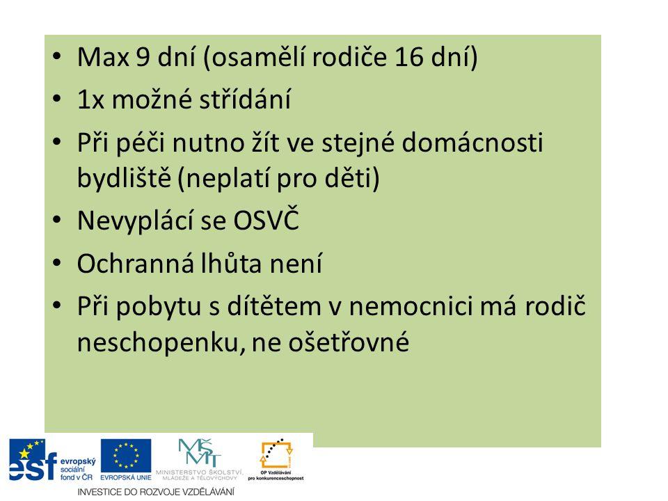 Max 9 dní (osamělí rodiče 16 dní) 1x možné střídání Při péči nutno žít ve stejné domácnosti bydliště (neplatí pro děti) Nevyplácí se OSVČ Ochranná lhů