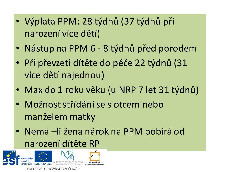 Výplata PPM: 28 týdnů (37 týdnů při narození více dětí) Nástup na PPM 6 - 8 týdnů před porodem Při převzetí dítěte do péče 22 týdnů (31 více dětí naje