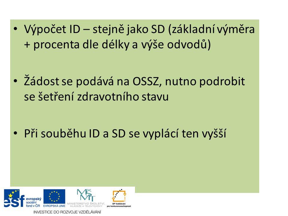 Výpočet ID – stejně jako SD (základní výměra + procenta dle délky a výše odvodů) Žádost se podává na OSSZ, nutno podrobit se šetření zdravotního stavu