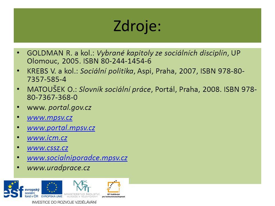 Zdroje: GOLDMAN R. a kol.: Vybrané kapitoly ze sociálních disciplín, UP Olomouc, 2005. ISBN 80-244-1454-6 KREBS V. a kol.: Sociální politika, Aspi, Pr