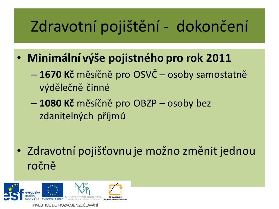 Zdravotní pojištění - dokončení Minimální výše pojistného pro rok 2011 – 1670 Kč měsíčně pro OSVČ – osoby samostatně výdělečně činné – 1080 Kč měsíčně