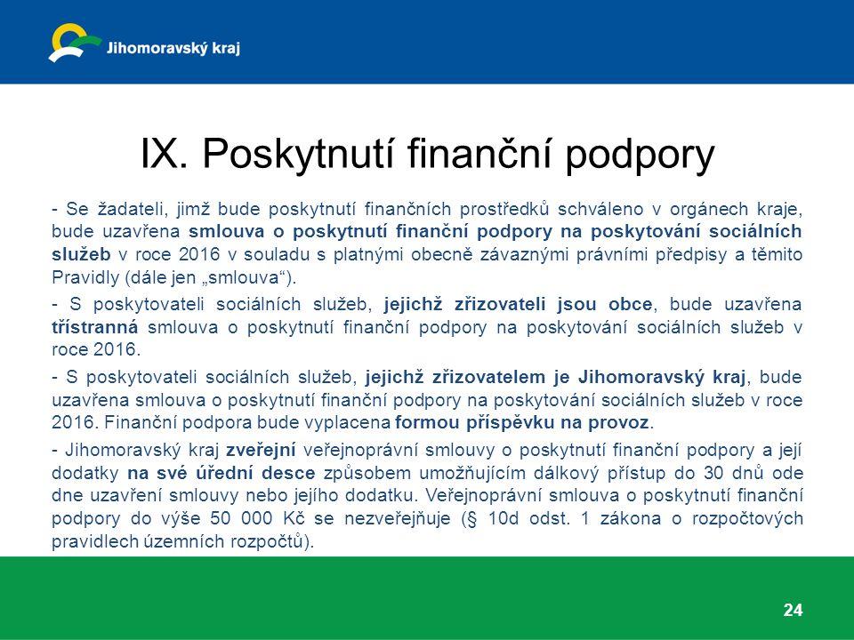 IX. Poskytnutí finanční podpory - Se žadateli, jimž bude poskytnutí finančních prostředků schváleno v orgánech kraje, bude uzavřena smlouva o poskytnu