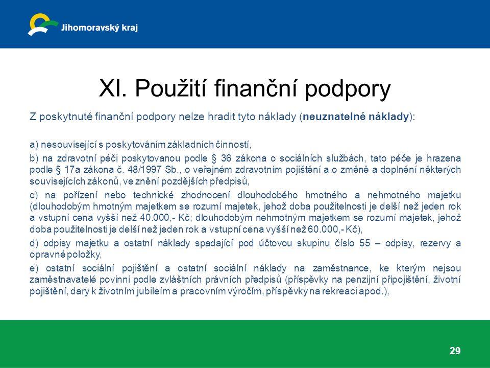 XI. Použití finanční podpory Z poskytnuté finanční podpory nelze hradit tyto náklady (neuznatelné náklady): a) nesouvisející s poskytováním základních