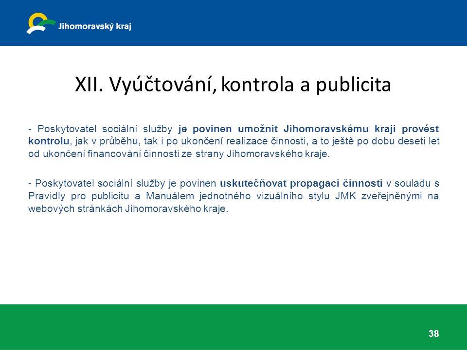 XII. Vyúčtování, kontrola a publicita - Poskytovatel sociální služby je povinen umožnit Jihomoravskému kraji provést kontrolu, jak v průběhu, tak i po