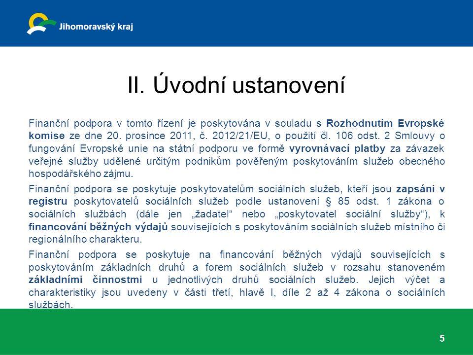 II. Úvodní ustanovení Finanční podpora v tomto řízení je poskytována v souladu s Rozhodnutím Evropské komise ze dne 20. prosince 2011, č. 2012/21/EU,
