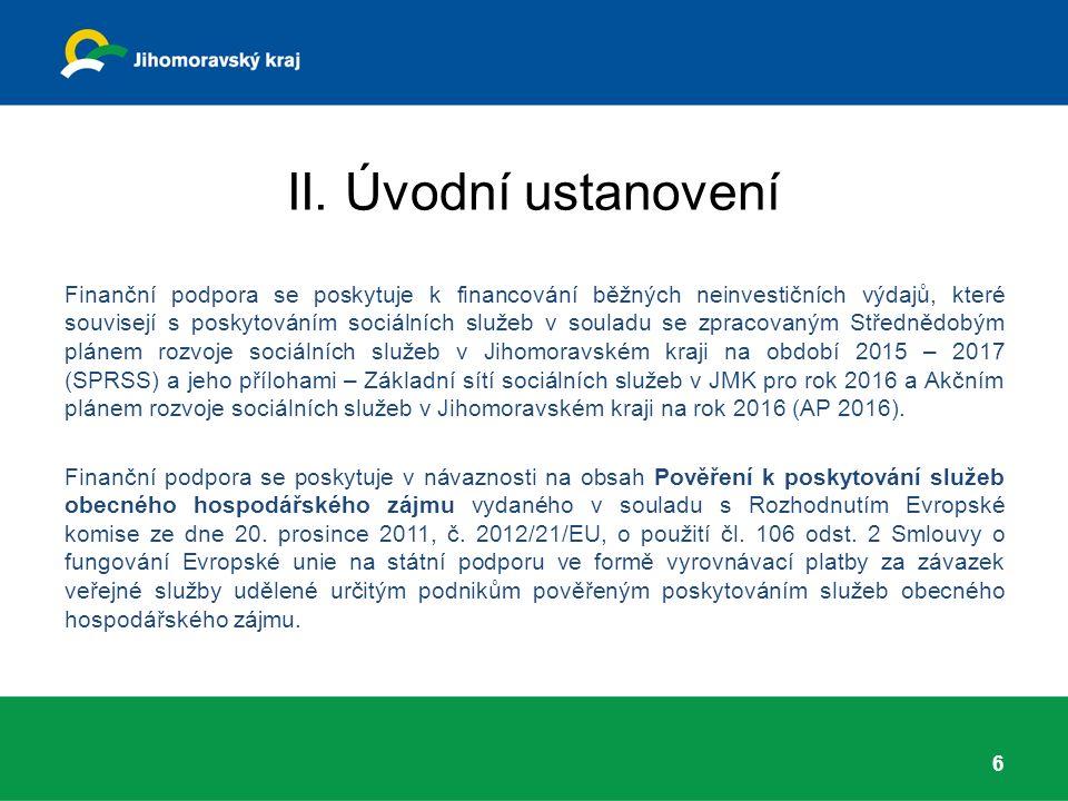 II. Úvodní ustanovení Finanční podpora se poskytuje k financování běžných neinvestičních výdajů, které souvisejí s poskytováním sociálních služeb v so