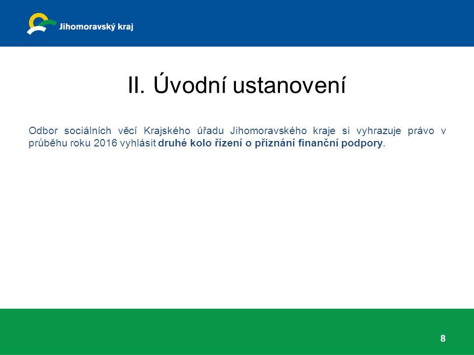 II. Úvodní ustanovení Odbor sociálních věcí Krajského úřadu Jihomoravského kraje si vyhrazuje právo v průběhu roku 2016 vyhlásit druhé kolo řízení o p