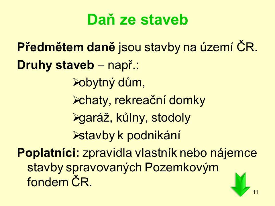 Daň ze staveb Předmětem daně jsou stavby na území ČR.