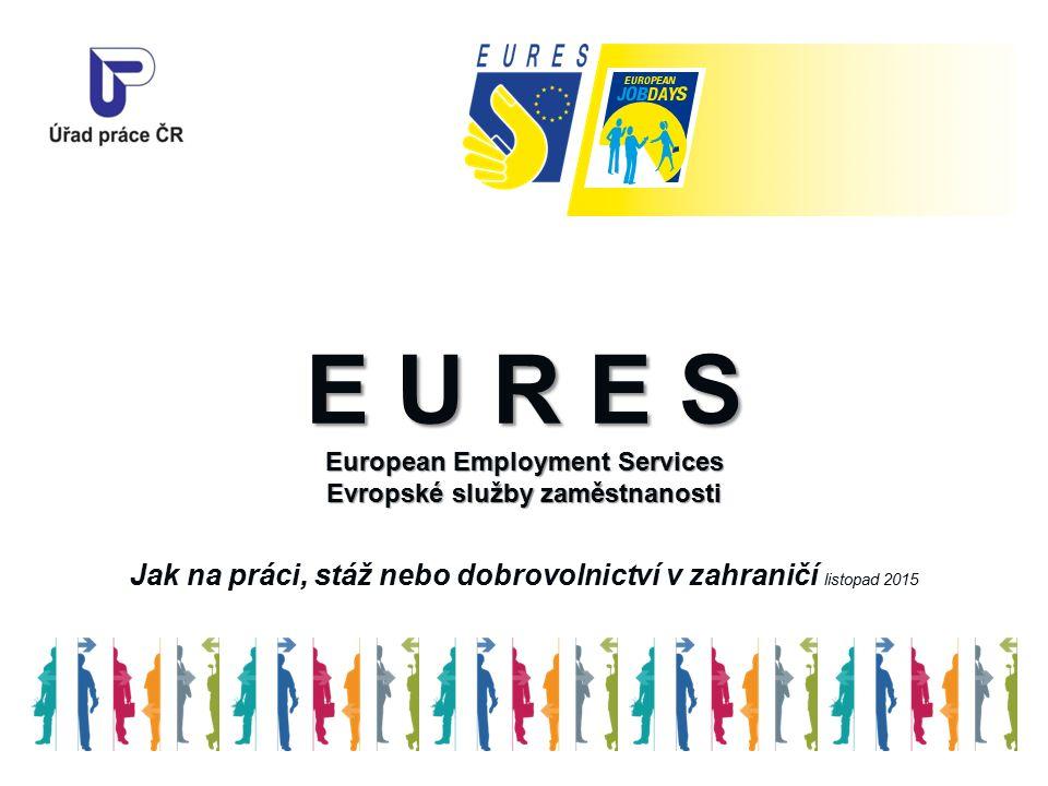 E U R E S European Employment Services Evropské služby zaměstnanosti E U R E S European Employment Services Evropské služby zaměstnanosti Jak na práci, stáž nebo dobrovolnictví v zahraničí listopad 2015