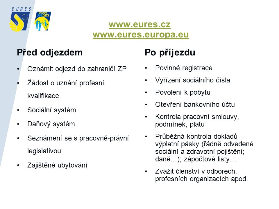 www.eures.cz www.eures.cz www.eures.europa.euwww.eures.europa.eu Před odjezdem Oznámit odjezd do zahraničí ZP Žádost o uznání profesní kvalifikace Soc