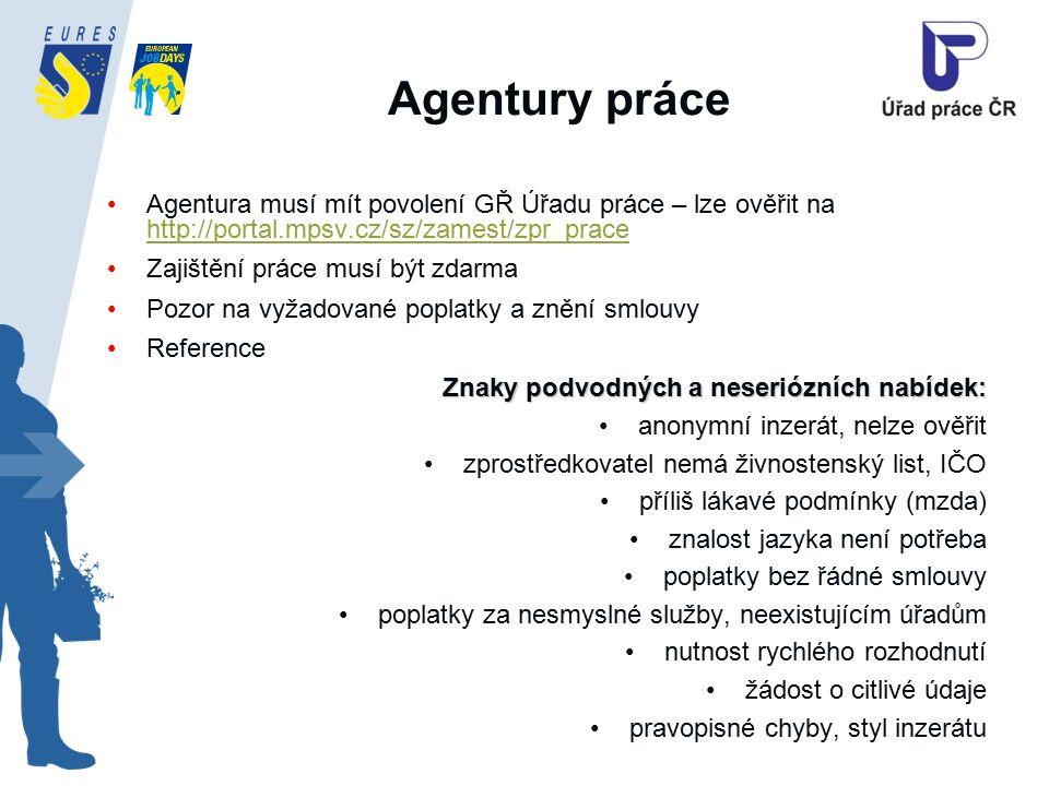 Agentury práce Agentura musí mít povolení GŘ Úřadu práce – lze ověřit na http://portal.mpsv.cz/sz/zamest/zpr_prace http://portal.mpsv.cz/sz/zamest/zpr