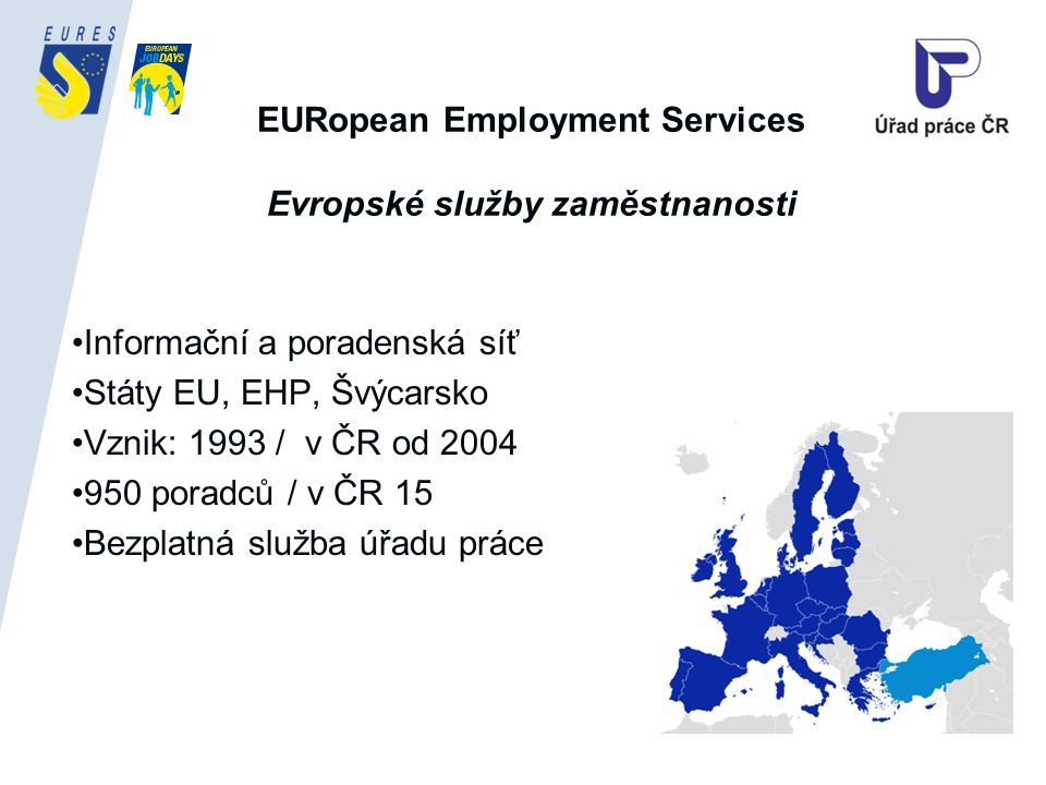 EURopean Employment Services Evropské služby zaměstnanosti Informační a poradenská síť Státy EU, EHP, Švýcarsko Vznik: 1993 / v ČR od 2004 950 poradců