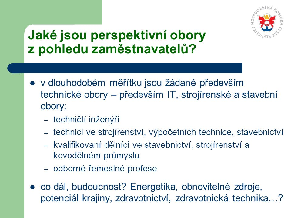 Jaké jsou perspektivní obory z pohledu zaměstnavatelů? v dlouhodobém měřítku jsou žádané především technické obory – především IT, strojírenské a stav