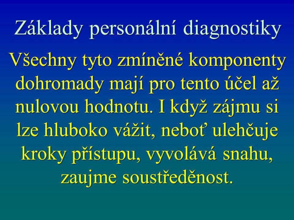 Základy personální diagnostiky Všechny tyto zmíněné komponenty dohromady mají pro tento účel až nulovou hodnotu. I když zájmu si lze hluboko vážit, ne