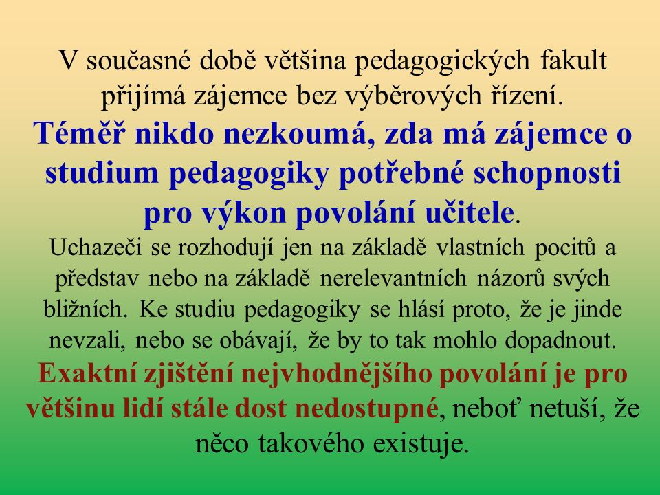 V současné době většina pedagogických fakult přijímá zájemce bez výběrových řízení.