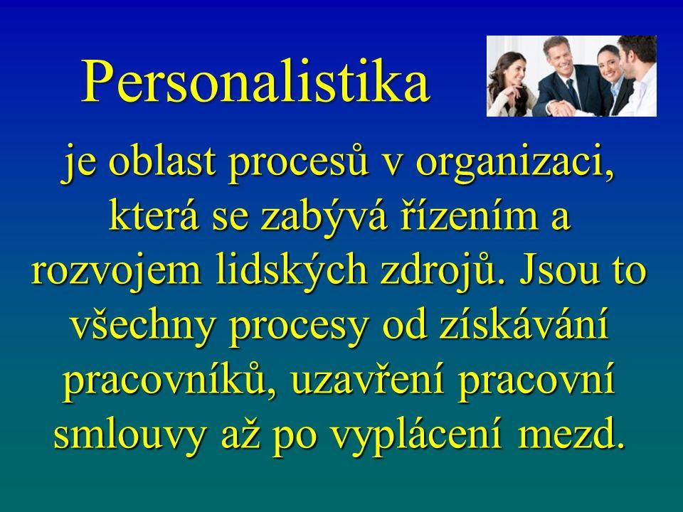 Personalistika je oblast procesů v organizaci, která se zabývá řízením a rozvojem lidských zdrojů. Jsou to všechny procesy od získávání pracovníků, uz